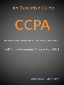 An Executive Guide CCPA: The Why, When, Where, What , and Who Guide to the California Consumer Privacy Act -2018