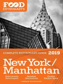 New York / Manhattan - 2019 - The Food Enthusiast's Complete Restaurant Guide: The Food Enthusiast's Complete Restaurant Guide