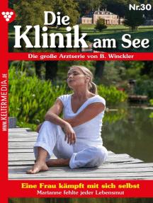 Die Klinik am See 30 – Arztroman: Eine Frau kämpft mit sich selbst