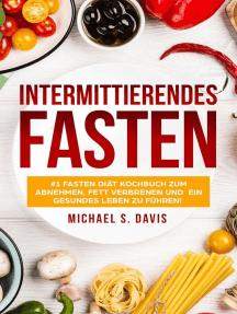 Intermittierendes Fasten: #1 Fasten Diät Kochbuch für Frauen zum abnehmen, Fett verbrenen und ein gesundes Leben zu führen!
