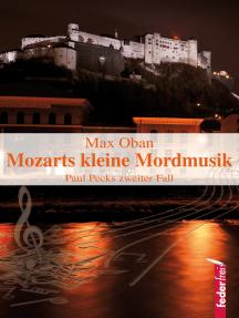 Mozarts kleine Mordmusik: Salzburg-Krimi. Paul Pecks zweiter Fall
