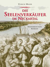 Die Seelenverkäufer im Neckartal: Historischer Roman