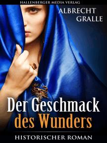 Der Geschmack des Wunders: Historischer Roman