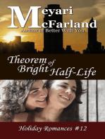 Theorem of Bright Half-Life: Holiday Romances, #12