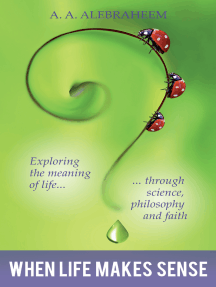 When Life Makes Sense: Exploring the Meaning of Life through Science, Philosophy and Faith