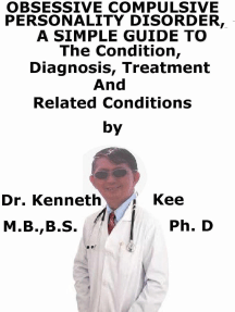 Obsessive Compulsive Personality Disorder, A Simple Guide To The Condition, Diagnosis, Treatment And Related Conditions