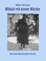 Mitleid mit einem Mörder. Mike Winter Kriminalserie, Band 4. Spannender Kriminalroman über Verbrechen, Mord, Intrigen und Verrat.