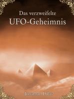 Das verzweifelte UFO-Geheimnis. UFOs, Stargates, Zeitreisen, Verschwörung und Außerirdische. Eine wissenschaftliche Betrachtung.