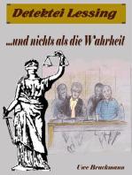 Und nichts als die Wahrheit. Detektei Lessing Kriminalserie, Band 8. Spannender Detektiv und Kriminalroman über Verbrechen, Mord, Intrigen und Verrat.