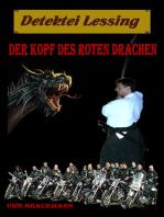 Der Kopf des roten Drachen. Detektei Lessing Kriminalserie, Band 12. Spannender Detektiv und Kriminalroman über Verbrechen, Mord, Intrigen und Verrat.