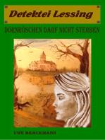 Dornröschen darf nicht sterben. Detektei Lessing Kriminalserie, Band 15. Spannender Detektiv und Kriminalroman über Verbrechen, Mord, Intrigen und Verrat.