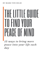 The Little Guide to Find your Peace of Mind