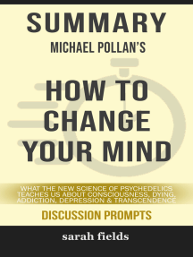 Summary: Michael Pollan's How to Change Your Mind: What the New Science of Psychedelics teaches us about Consciousness, Dying, Addiction, Depression & Transcendence