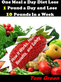 One Meal A Day Diet Lose 1 Pound A Day And Lose 10 Pounds In A Week: How It Works, Health Benefits, and Safety