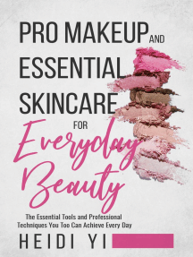Pro Makeup and Essential Skincare for Everyday Beauty: The Essential Tools and Professional Techniques You Too Can Achieve Every Day