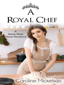 A Royal Chef: A Santa Rosa Royal Romance, #1