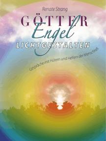 Götter, Engel, Lichtgestalten: Gespräche mit Hütern und Helfern der Menschheit