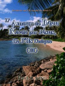 Sermons sur l'Evangile de Jean (V) - L' Amour de Dieu Révélé par Jésus, Le Fils Unique ( III )