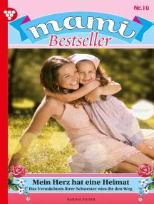 Mami Bestseller 10 – Familienroman: Mein Herz hat eine Heimat