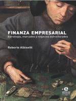 Finanza empresarial: Estrategia, mercados y negocios estructurados