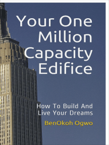 Your One Million Capacity Edifice: How To Build And Live Your Dreams