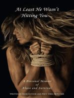 At Least He Wasn't Hitting You... A Personal Memoir of Abuse & Survival.