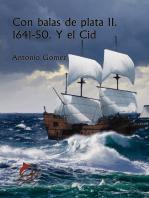 Con balas de plata II. 1641-50. Y el Cid