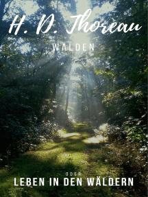 Walden: oder Leben in den Wäldern. Klassiker der Weltliteratur
