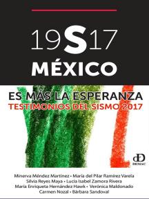19S17 México. Es más la esperanza. Testimonios del sismo 2017
