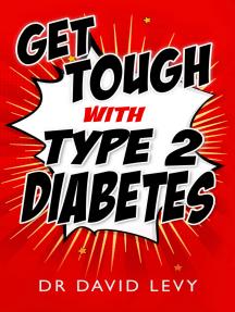 Get Tough with Type 2 Diabetes: Master your diabetes