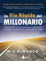 La vía rápida del millonario: Descubre el código de la riqueza y sé rico durante el resto de tu vida
