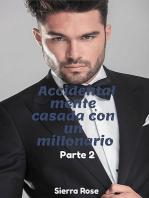 Accidentalmente casada con un millonario (Parte 2)