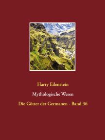 Mythologische Wesen: Die Götter der Germanen - Band 36