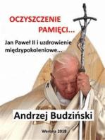 Oczyszczenie pamięci. Jan Paweł II i modlitwa międzypokoleniowa.