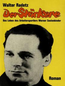 Der Stärkere: Das Leben des Arbeitersportlers Werner Seelenbinder