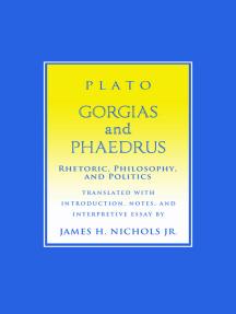 """""""Gorgias"""" and """"Phaedrus"""": Rhetoric, Philosophy, and Politics"""