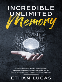 Incredible Unlimited Memory: Learn Techniques to Develop a Photographic Memory and Develop Unlimited Mind Power That Will Lead to an Improvement in Health, Wealth and Happiness