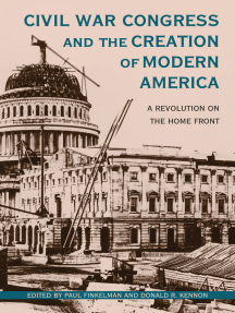 Civil War Congress and the Creation of Modern America: A Revolution on the Home Front
