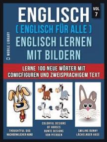Englisch ( Englisch für alle ) Englisch Lernen Mit Bildern (Vol 7): Lerne 100 neue Wörter mit Comicfiguren und zweisprachigem Text