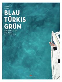 Blau Türkis Grün: Warum ich um die Welt gesegelt bin