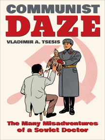 Communist Daze: The Many Misadventures of a Soviet Doctor