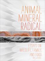 Animal, Mineral, Radical: Essays on Wildlife, Family, and Food