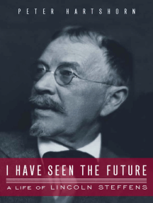 I Have Seen the Future: A Life of Lincoln Steffens