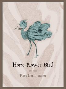 Horse, Flower, Bird: Stories