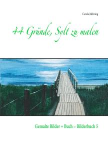 44 Gründe, Sylt zu malen: Gemalte Bilder + Buch = Bilderbuch 5