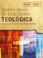 Transformando la educación teológica: Una guía práctica para el aprendizaje integrado