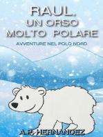 Raúl, un Orso Molto Polare. Avventure nel Polo Nord