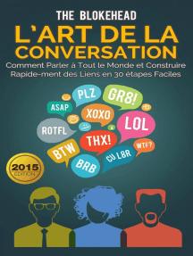 L'art de la conversation : Comment parler à tout le monde et construire rapidement des liens en 30 étapes faciles