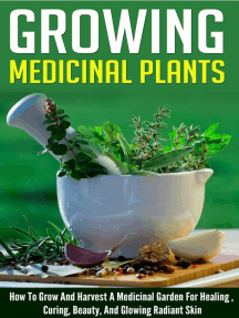 Growing Medicinal Plants - How to Grow and Harvest A Medicinal Garden for Healing, Curing, Beauty, And Glowing Radiant Skin