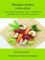 Mangez moins, vivez plus Votre guide pratique vers la restriction calorique avec nutrition optimale